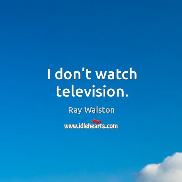 I don't watch television. Image