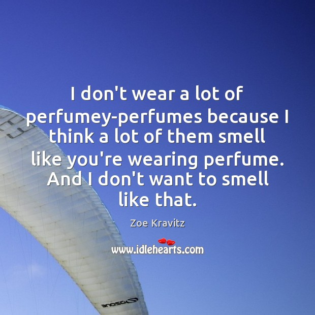 I don't wear a lot of perfumey-perfumes because I think a lot Image