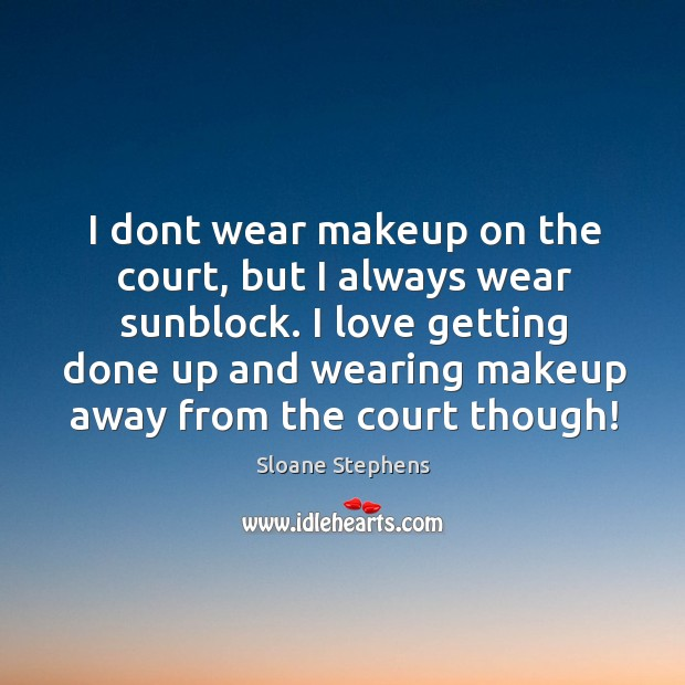 I dont wear makeup on the court, but I always wear sunblock. Sloane Stephens Picture Quote