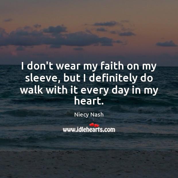 I don't wear my faith on my sleeve, but I definitely do Image