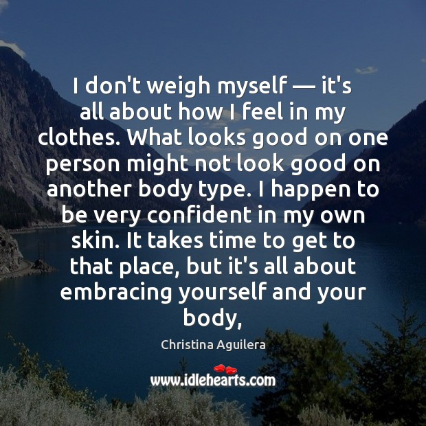 I don't weigh myself — it's all about how I feel in my Christina Aguilera Picture Quote