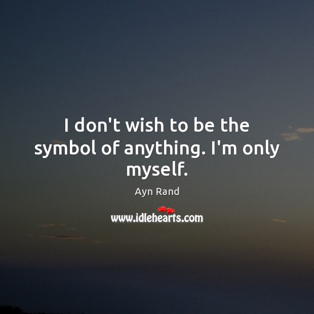 I don't wish to be the symbol of anything. I'm only myself. Image