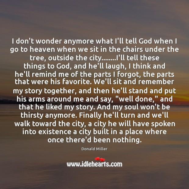 I don't wonder anymore what I'll tell God when I go to Image