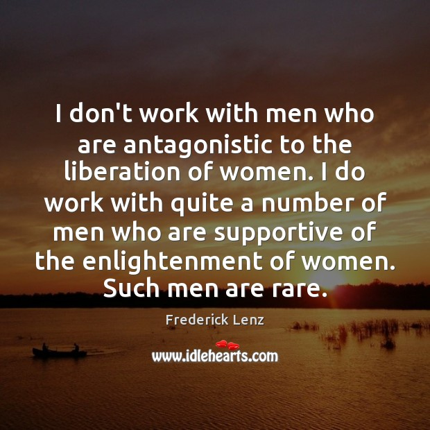 I don't work with men who are antagonistic to the liberation of Image