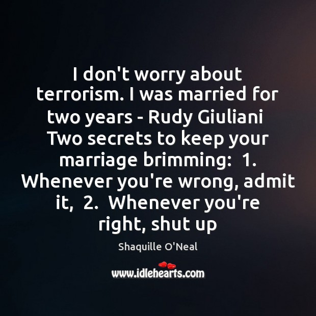 I don't worry about terrorism. I was married for two years – Shaquille O'Neal Picture Quote