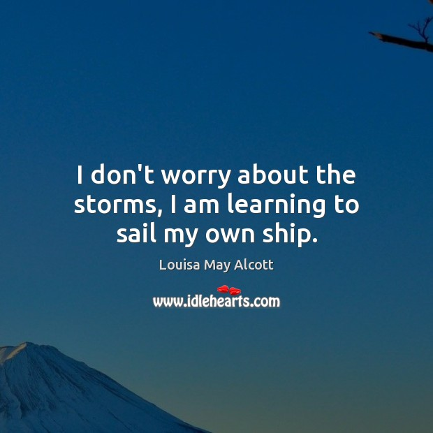 Image, I don't worry about the storms, I am learning to sail my own ship.