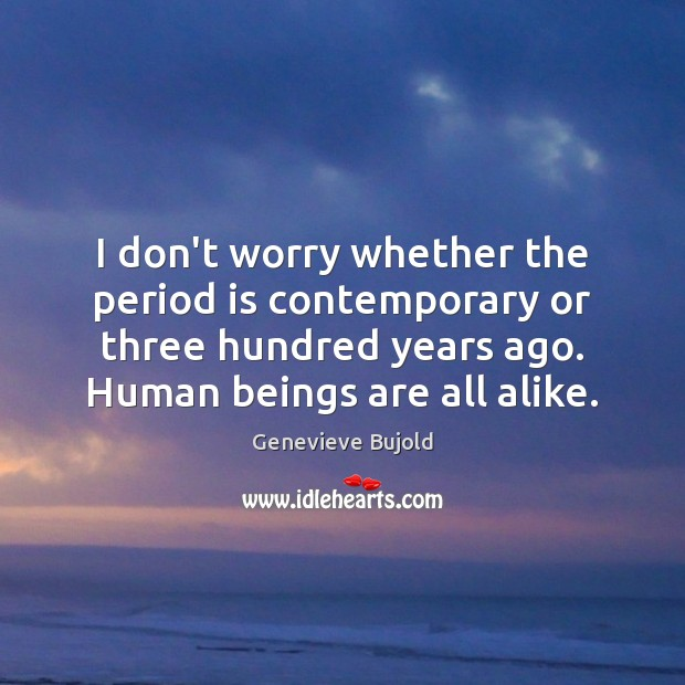 I don't worry whether the period is contemporary or three hundred years Image
