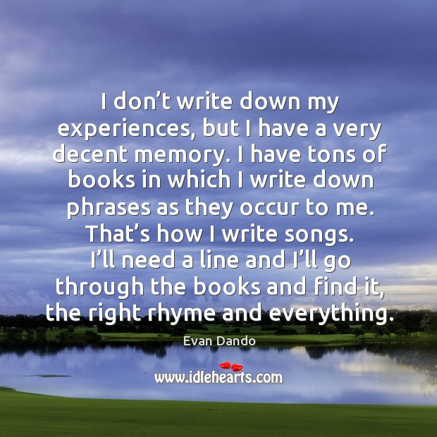 I don't write down my experiences, but I have a very decent memory. Image