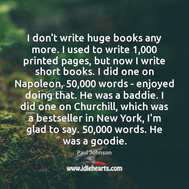 Image, I don't write huge books any more. I used to write 1,000 printed