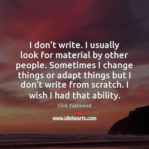 I don't write. I usually look for material by other people. Sometimes Image