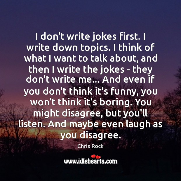 I don't write jokes first. I write down topics. I think of Chris Rock Picture Quote