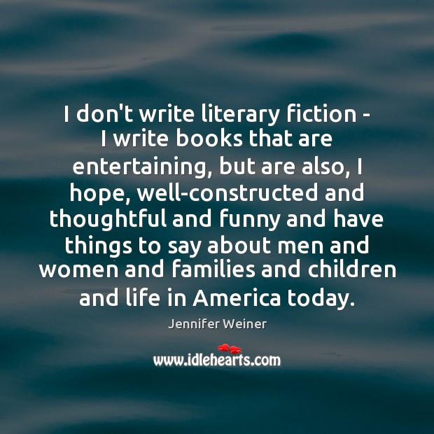 Image, I don't write literary fiction – I write books that are entertaining,