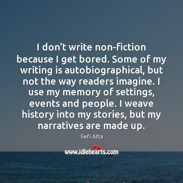 I don't write non-fiction because I get bored. Some of my writing Sefi Atta Picture Quote