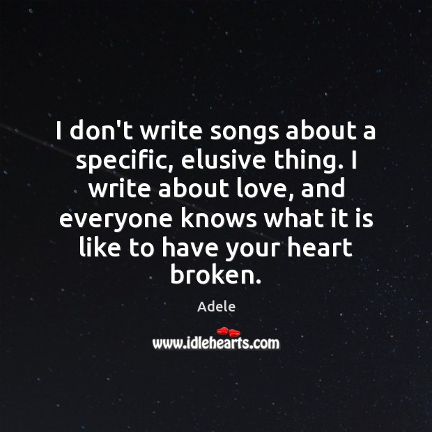 I don't write songs about a specific, elusive thing. I write about Adele Picture Quote