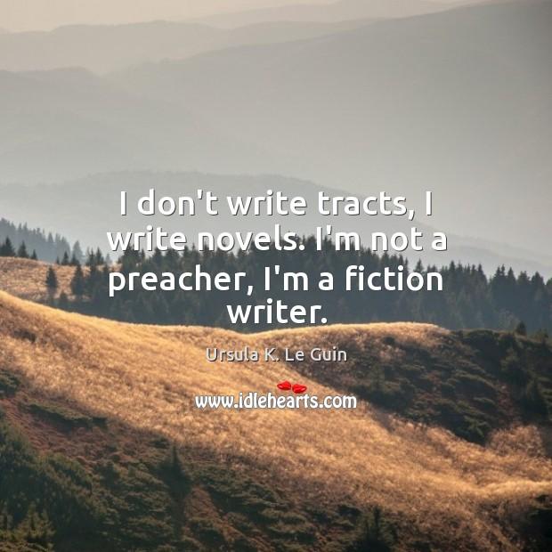 I don't write tracts, I write novels. I'm not a preacher, I'm a fiction writer. Image