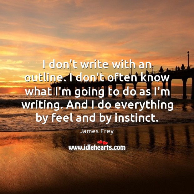 I don't write with an outline. I don't often know what I'm James Frey Picture Quote