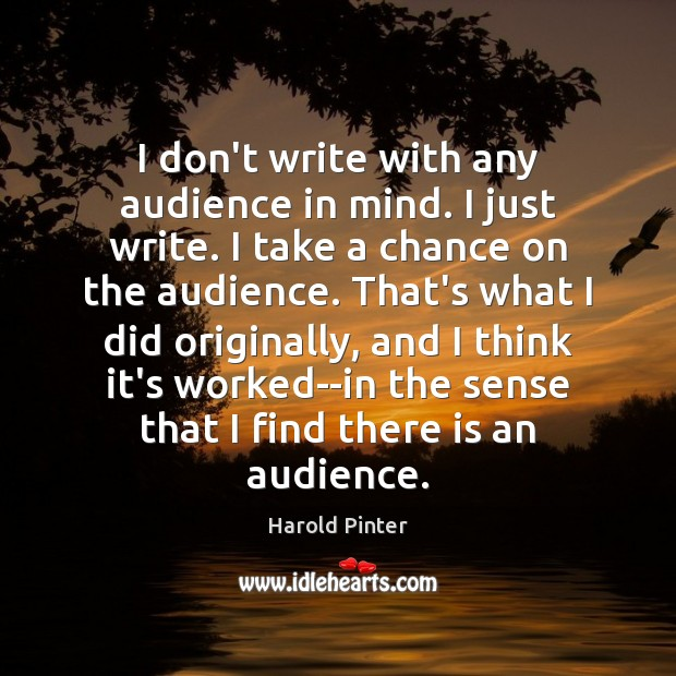 I don't write with any audience in mind. I just write. I Image
