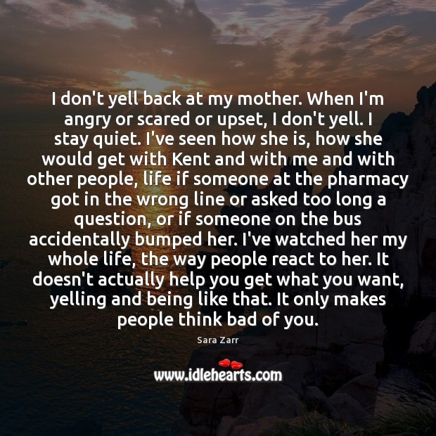 Image, I don't yell back at my mother. When I'm angry or scared