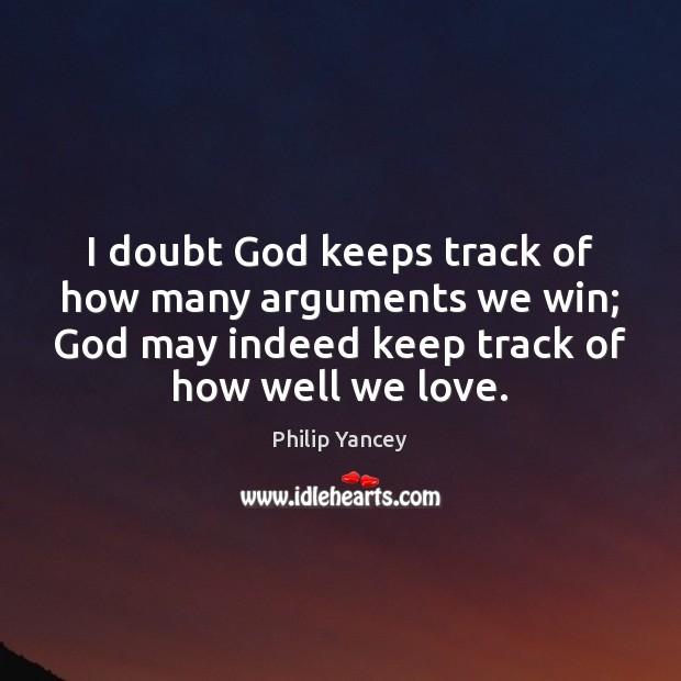 I doubt God keeps track of how many arguments we win; God Image