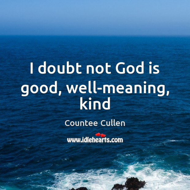 I doubt not God is good, well-meaning, kind God is Good Quotes Image