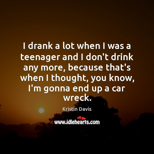 Kristin Davis Picture Quote image saying: I drank a lot when I was a teenager and I don't