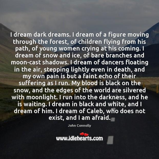 Image, I dream dark dreams. I dream of a figure moving through the