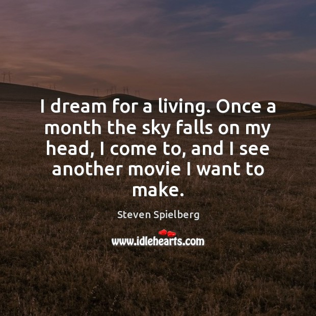 I dream for a living. Once a month the sky falls on Image