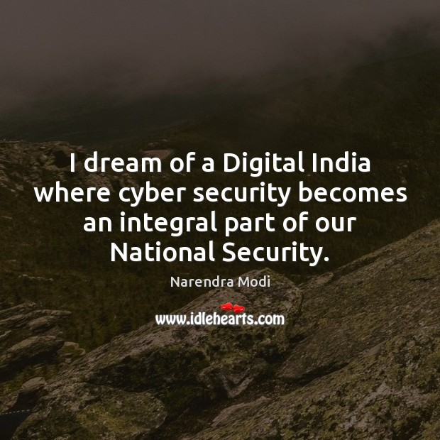 I dream of a Digital India where cyber security becomes an integral Narendra Modi Picture Quote