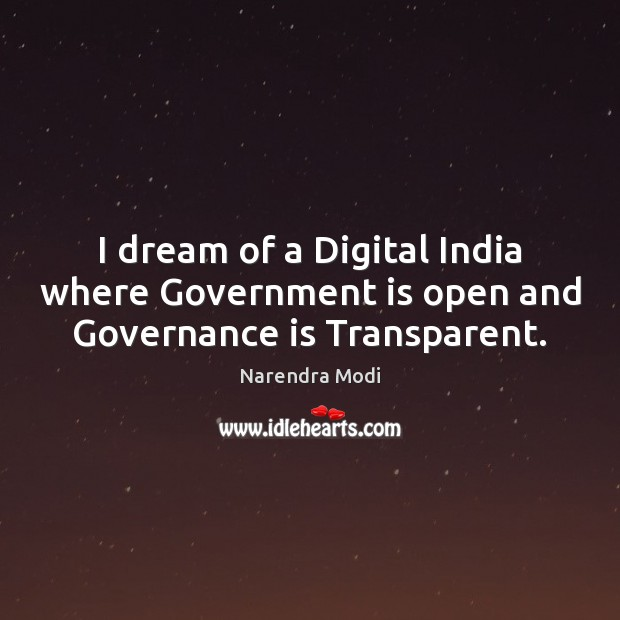 Image, I dream of a Digital India where Government is open and Governance is Transparent.