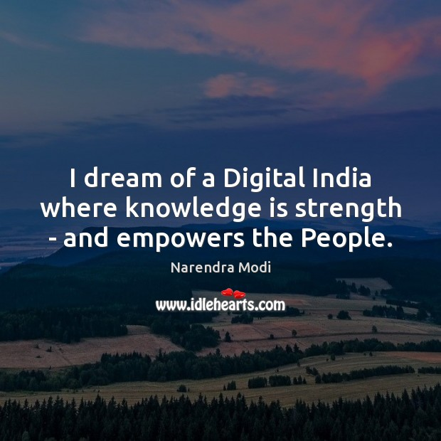 Image, I dream of a Digital India where knowledge is strength – and empowers the People.