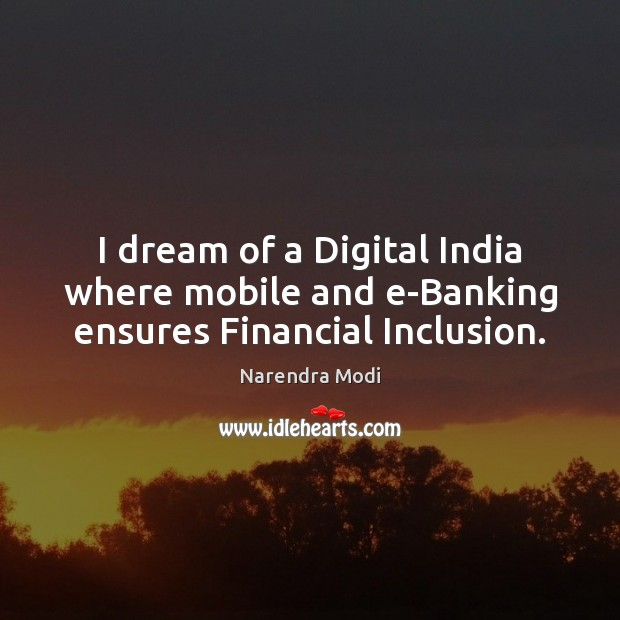 Image, I dream of a Digital India where mobile and e-Banking ensures Financial Inclusion.