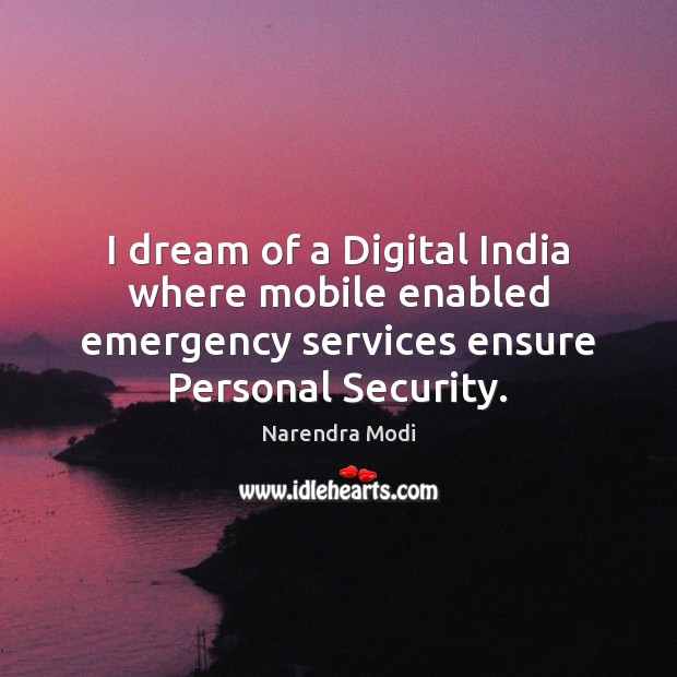 Image, I dream of a Digital India where mobile enabled emergency services ensure