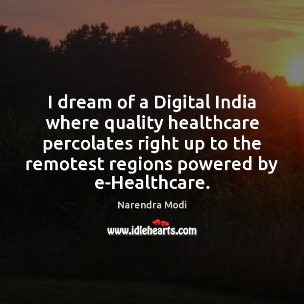 I dream of a Digital India where quality healthcare percolates right up Image