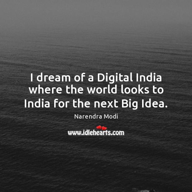 Image, I dream of a Digital India where the world looks to India for the next Big Idea.