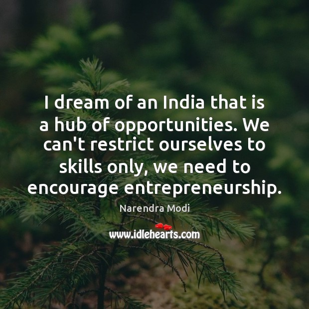 Image, I dream of an India that is a hub of opportunities. We