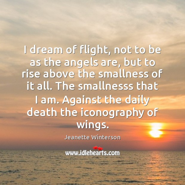 I dream of flight, not to be as the angels are, but Image