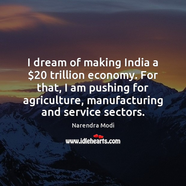Image, I dream of making India a $20 trillion economy. For that, I am