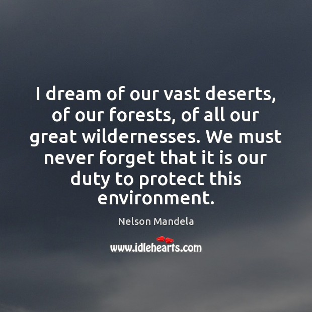 I dream of our vast deserts, of our forests, of all our Nelson Mandela Picture Quote