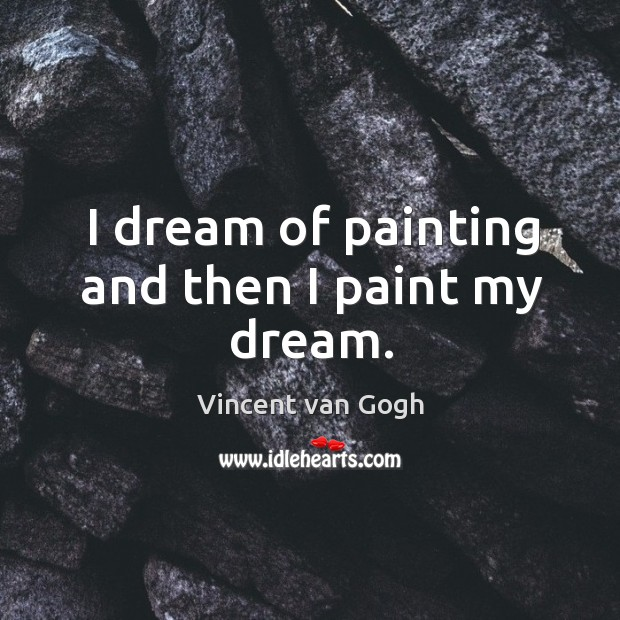 Image, I dream of painting and then I paint my dream.