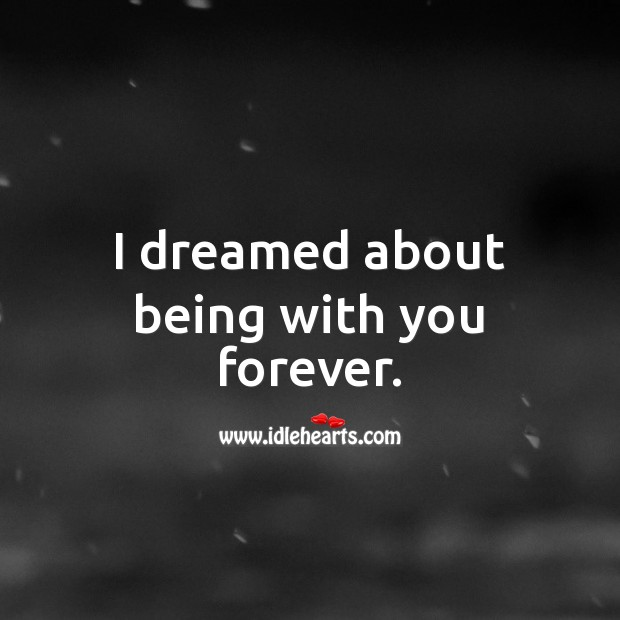 Image, I dreamed about being with you forever.