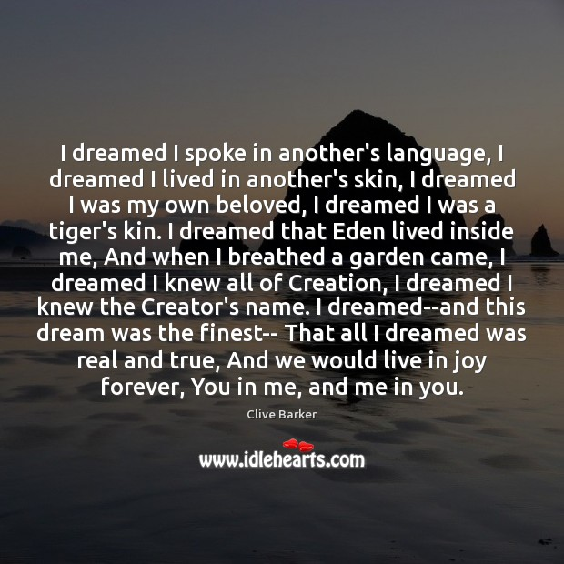 I dreamed I spoke in another's language, I dreamed I lived in Clive Barker Picture Quote