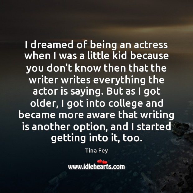 I dreamed of being an actress when I was a little kid Image