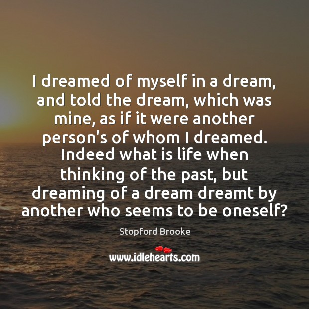 I dreamed of myself in a dream, and told the dream, which Stopford Brooke Picture Quote