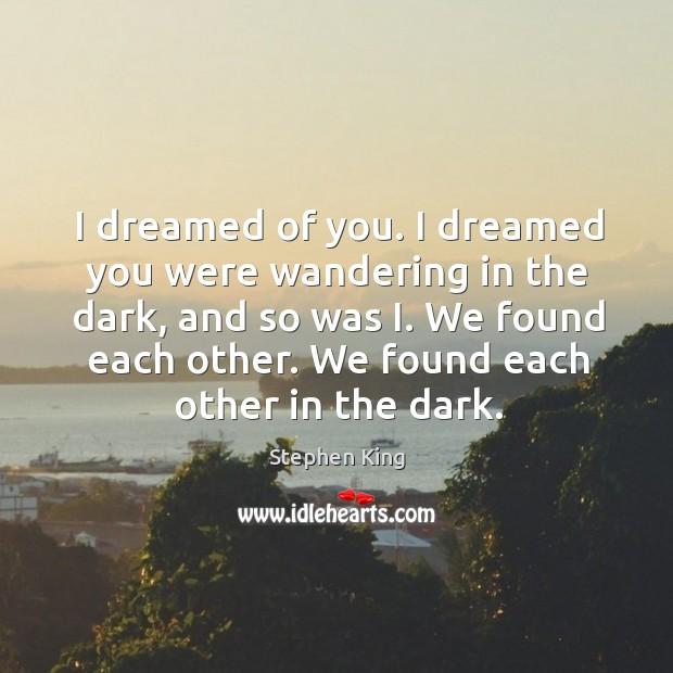 I dreamed of you. I dreamed you were wandering in the dark, Image