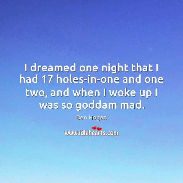Image, I dreamed one night that I had 17 holes-in-one and one two, and