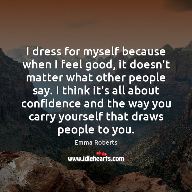 I dress for myself because when I feel good, it doesn't matter Emma Roberts Picture Quote