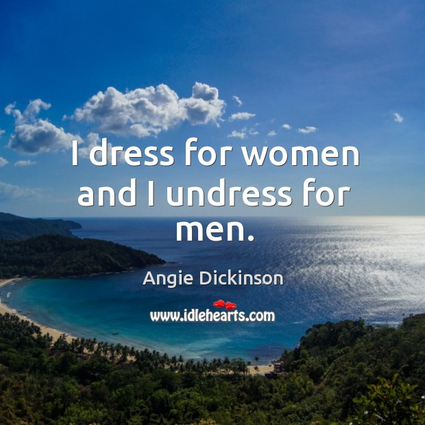 Image, I dress for women and I undress for men.