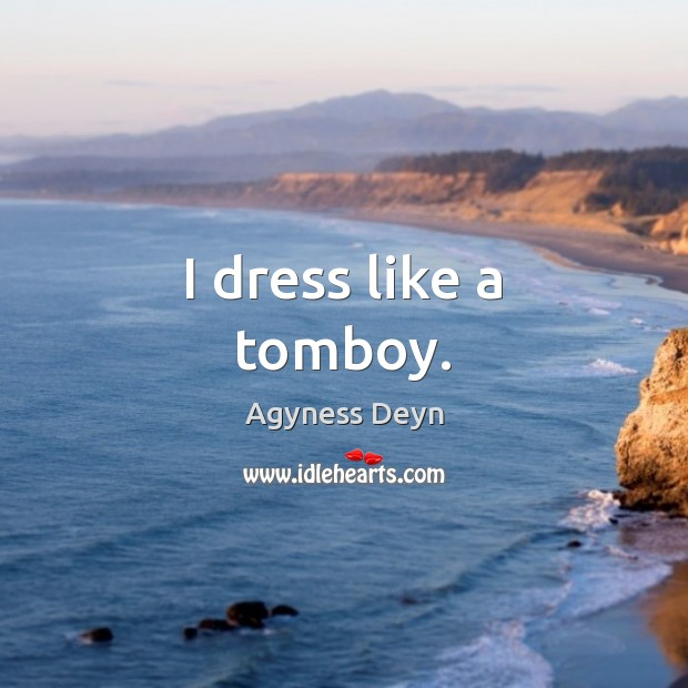 I dress like a tomboy. Agyness Deyn Picture Quote