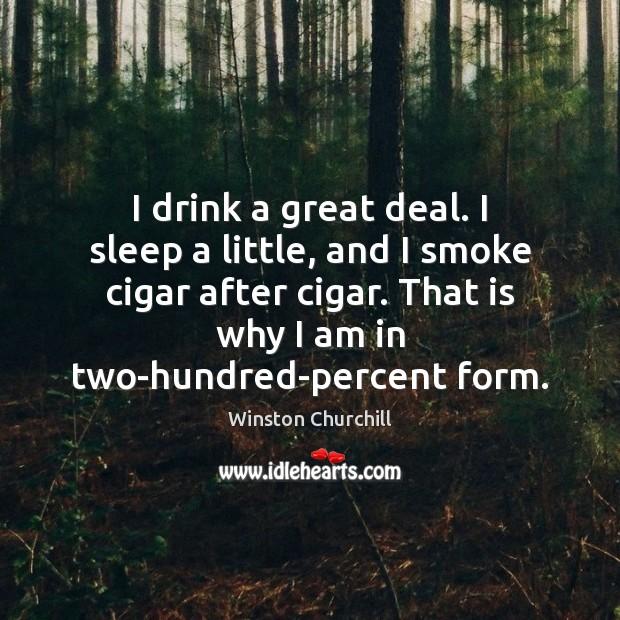 I drink a great deal. I sleep a little, and I smoke Image