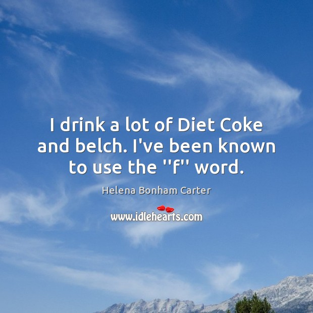 """Image, I drink a lot of Diet Coke and belch. I've been known to use the """"f"""" word."""